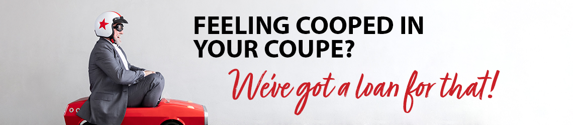 Feeling cooped in your coupe? We've got a loan for that!